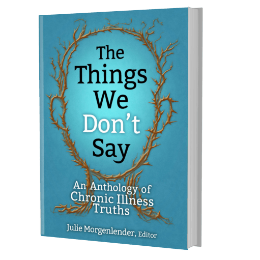 Book with blue cover and outline of head made of brown thorns with title The Things We Don't Say: An Anthology of Chronic Illness Truths Julie Morgenlender, Editor